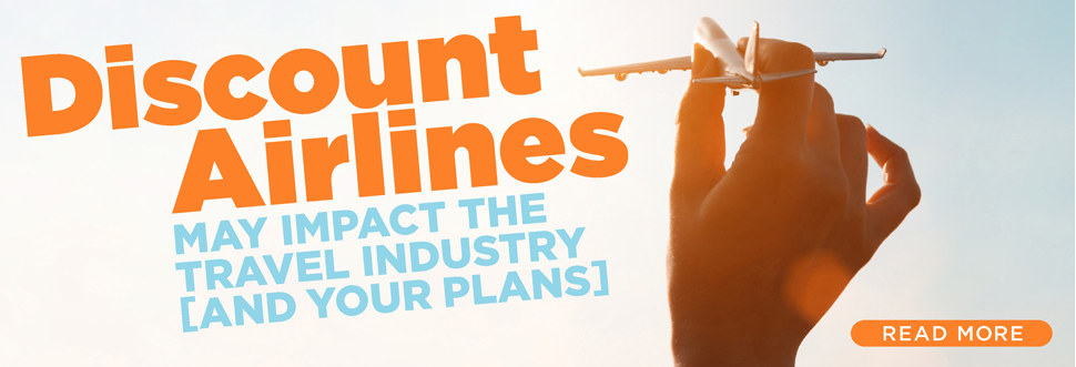 Discount Airlines May Impact the Travel Industry (And Your Plans)