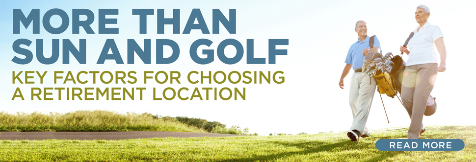 More than Sun and Golf: Key Factors for Choosing a Retirement Location