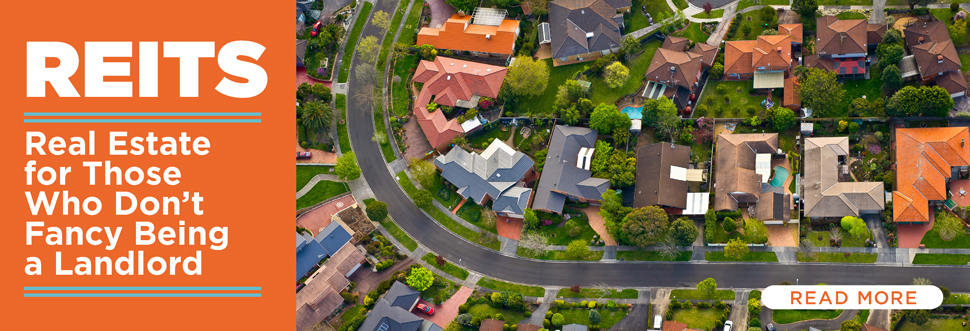 REITs: Real Estate for Those Who Don't Fancy Being a Landlord