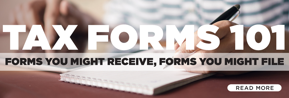 Tax Forms 101: Forms You Might Receive, Forms You Might File