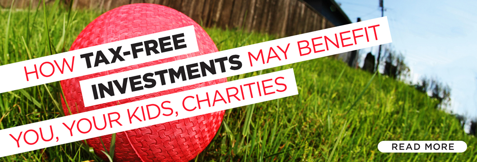 How Tax-Free Investments May Benefit You, Your Kids, Charities