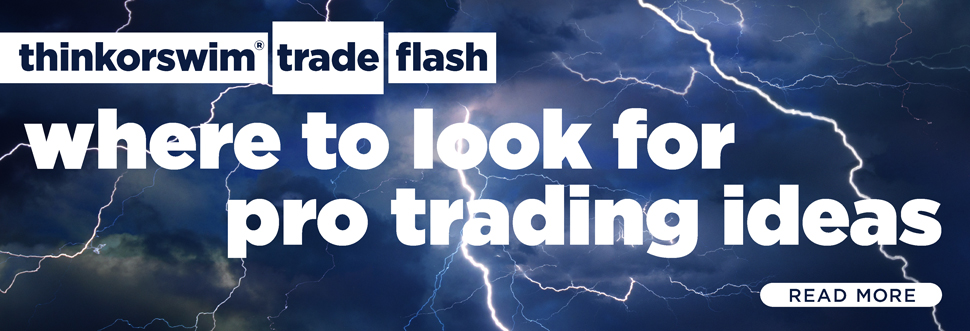 thinkorswim® Trade Flash: Where to look for pro trading ideas