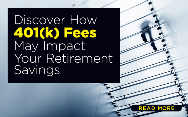 Discover How 401(k) Fees May Impact Your Retirement Savings