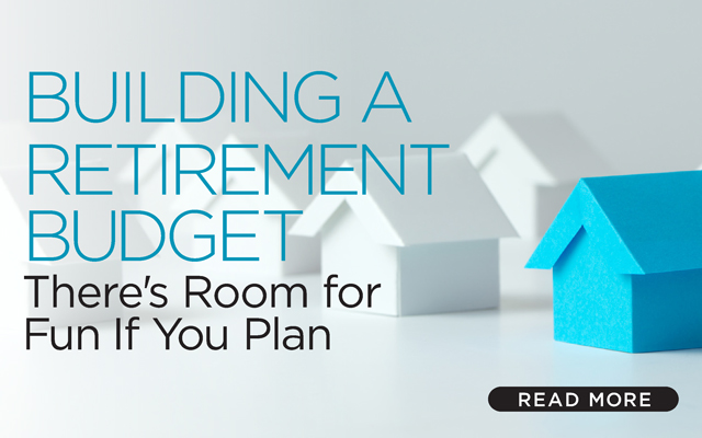 Building A Retirement Budget: There's Room for Fun If You Plan