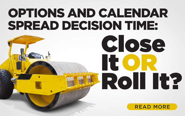 Options and Calendar Spread Decision Time: Close It or Roll It?