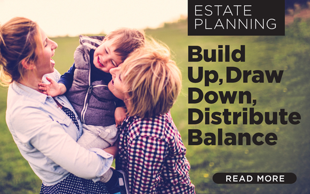 Estate Planning: Build Up, Draw Down, Distribute Balance