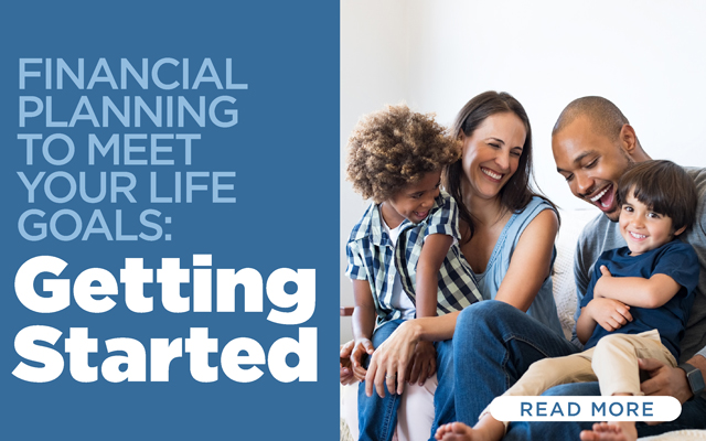 Financial Planning to Meet Your Life Goals: Getting Started