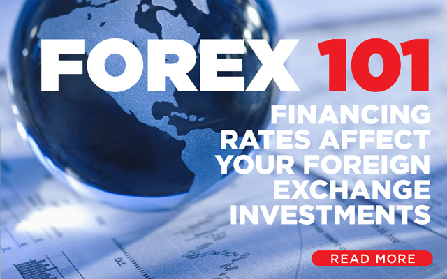 Forex 101: Financing Rates Affect Your Foreign Exchange Investments