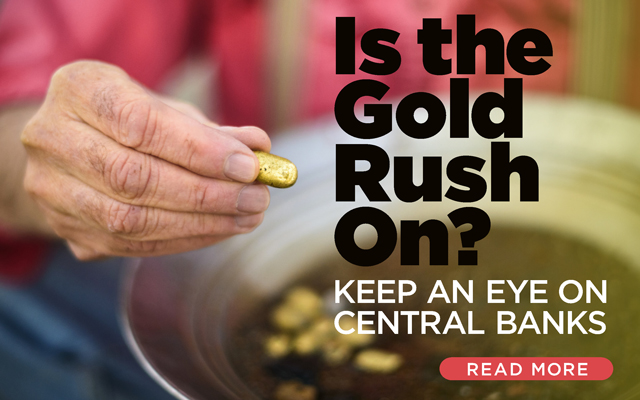 Is the Gold Rush On? Keep an Eye on Central Banks