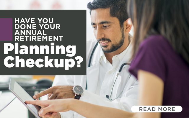 Have You Done Your Annual Retirement Planning Checkup?