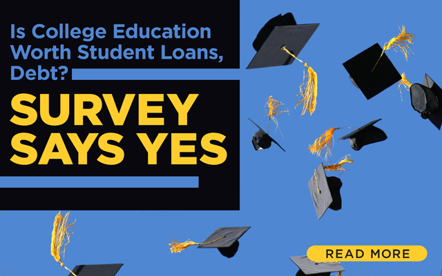 Is College Education Worth Student Loans, Debt? Survey Says Yes