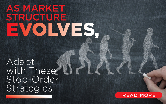 As Market Structure Evolves, Adapt with These Stop-Order Strategies