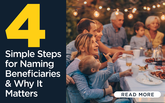4 Simple Steps for Naming Beneficiaries and Why It Matters