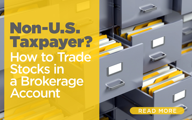 Non-U.S. Taxpayer? How to Trade Stocks in a Brokerage Account