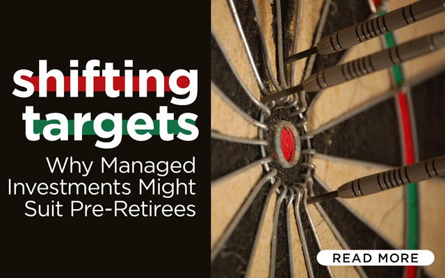 Shifting Targets: Why Managed Investments Might Suit Pre-Retirees